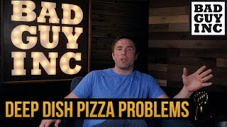 The problem with deep dish pizza...