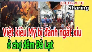 Việt k,i,ề,u Mỹ b,ị đ,á,nh ng,ấ,t x,ỉ,u ở chợ đ,ê,m Đà Lạt - Donate Sharing