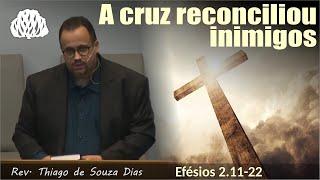 Efésios 2.11-22 - A cruz reconciliou inimigos - Rev. Thiago de Souza Dias