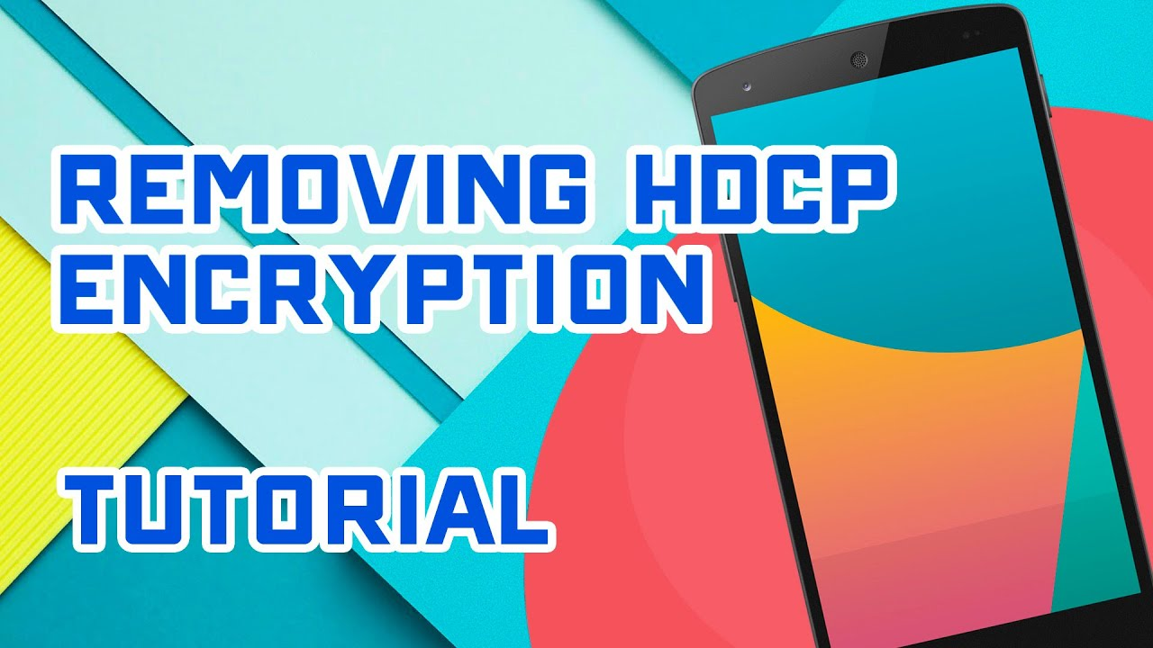 Removing HDCP Encryption - Android Lolipop & Nexus 5 (Tutorial)