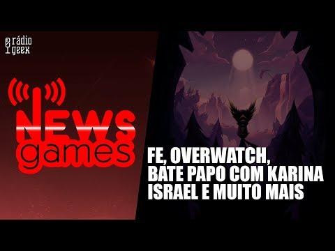 Fe, Evento no Overwatch e Karina Israel // NewsGames // Radio Geek
