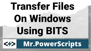 Transfer Files Intelligently With BITS!