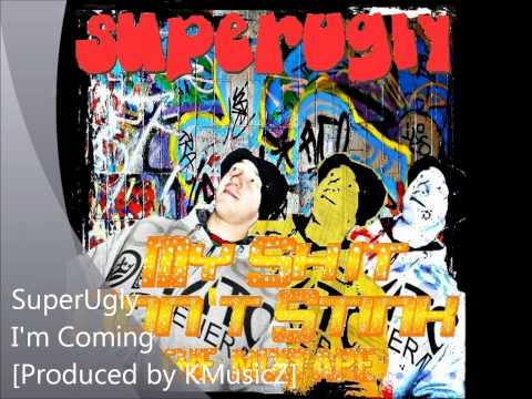 I'm Coming [Produced by KMusicZ] - SuperUgly