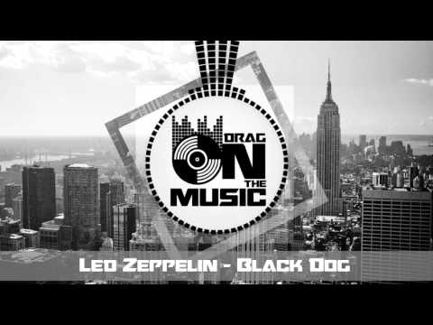 【Trap】Led Zeppelin - Black Dog (Jorgen Odegard Remix) music