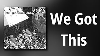 Escape From The Zoo // We Got This