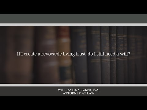 If I create a revocable living trust, do I still need a will?