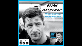 #10 Brian Mackenzie- What Got You There Podcast