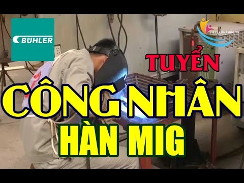 TUYỂN GẤP 20 CÔNG NHÂN HÀN MIG Tại Công Ty TNHH Buhler Asia Việt Nam