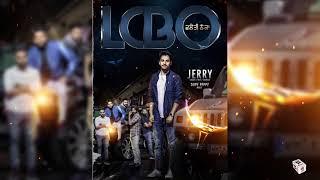 LCBO - Valaiti Theka (Full Song) | Jerry | New Punjabi Songs 2017