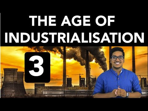 History: The Age of Industrialisation (Part 3)