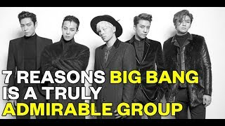 7 Reasons Big Bang is a Truly Admirable Group