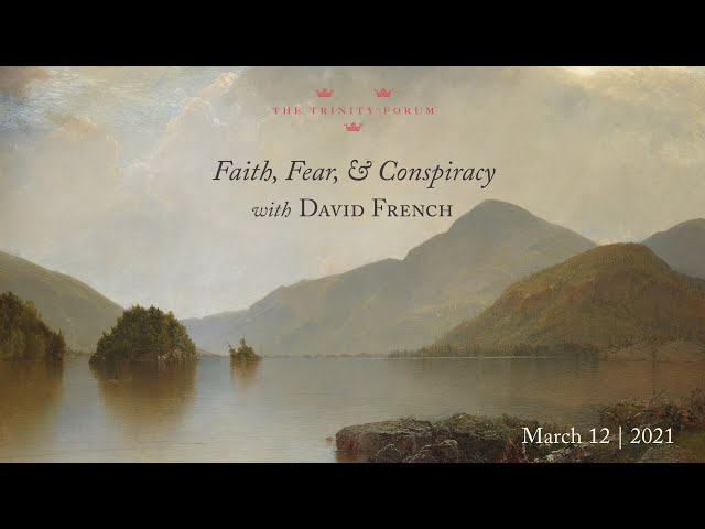 Online Conversation   Faith, Fear, and Conspiracy, with David French