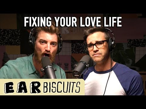 Fixing Your Love Life | Ear Biscuits Ep. 130