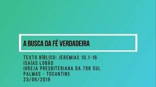 A Busca da Fé Verdadeira - Isaías Lobão - 23/06/2019