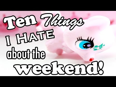 LPS  10 Things I Hate About the Weekend!