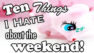 LPS - 10 Things I Hate About the Weekend!
