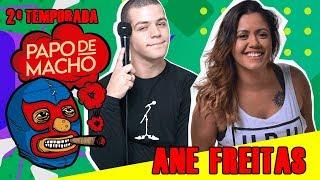 PAPO DE MACHO COM A CONVIDADA ANE FREITAS- EP06 - 2ª TEMPORADA