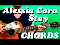 Guitar chords: Alessia Cara - Stay (chords) EASY