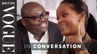 Edward Enninful Meets Rihanna | British Vogue