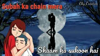 Subha Ka Chain Mera Sham Ka Sukun Hai WhatsApp Status Video|| Heart touching Status|| Love Status