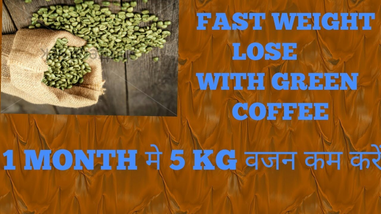Fast Weight Loss With Green Coffee Hindi Loss 5 Kg In 1 Month