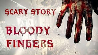 Scary Story: Bloody Fingers