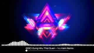 Đừng Như Thói Quen - Vũ Kem Remix
