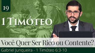 19. Você Quer Ser Rico ou Contente? (1 Timóteo 6:3-10) - Gabriel Junqueira