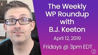 The Weekly WP Roundup with B.J. Keeton (April 12, 2019)