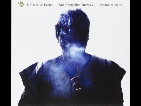 Don Evangelino Murayay - El Canto del Tiempo/ Ayahuasca Ikaros [Full Album]