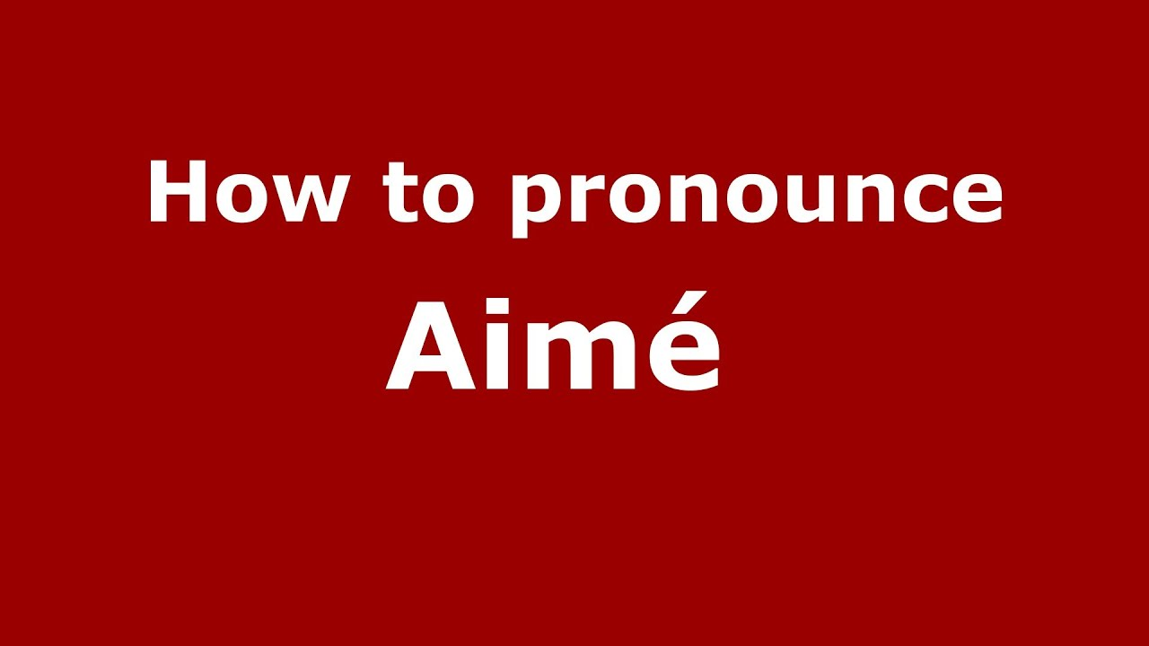 How to pronounce aime