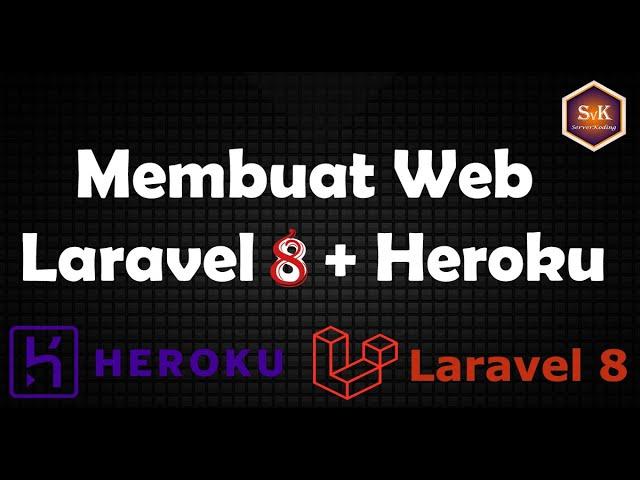 Membuat Website Dengan Framework Laravel 8 dan Hosting Heroku Lengkap