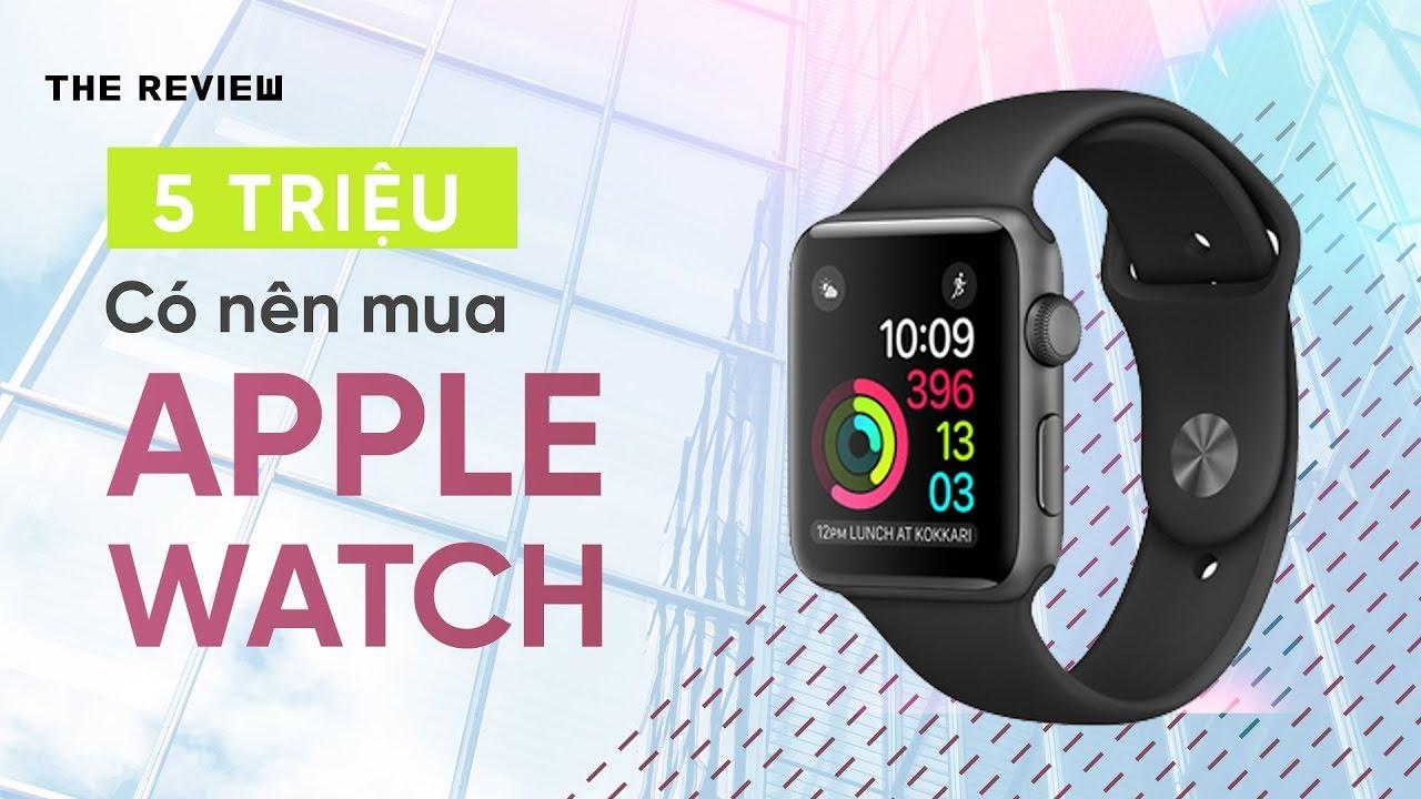 5 triệu có nên mua Apple Watch S3?