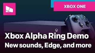 Xbox Spring 2018 Update hands-on: New sounds, Microsoft Edge, …
