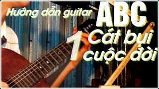 Cát bụi cuộc đời | học đàn Guitar ABC | Hướng dẫn hợp âm intro [P1]