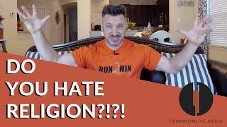 Do You Hate Religion?