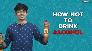 How Not to Drink Alcohol | Abhistu