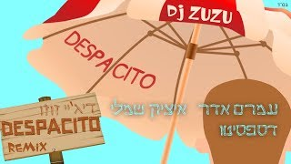 עמרם אדר & איציק שמלי - דספסיטו - הגרסה היהודית רמיקס 2017- Dj Zuzu דיג'יי זוזו