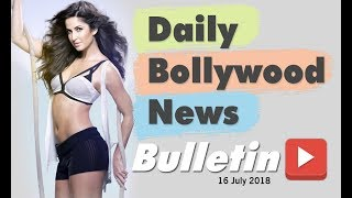 Latest Hindi Entertainment News From Bollywood | 16 July 2018