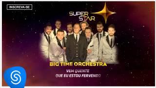 Big Time Orchestra - Vem Quente Que eu Estou Fervendo (SuperStar 2015) [Áudio Oficial]