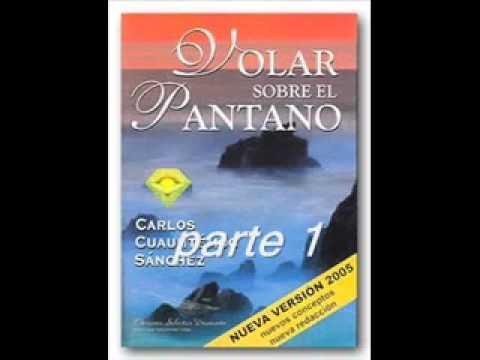 volar sobre el pantano part.1 - CARLOS CUAUHTEMOC SANCHEZ
