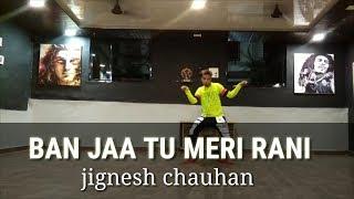 Ban Ja Tu Meri Rani | Dance Choreography By Rahul Sir | Jignesh Chauhan |