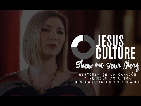 Jesus Culture - Show Me Your Glory / Historia de la canción [subtitulado en español]