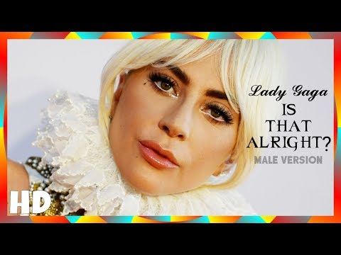 Lady Gaga - Is That Alright? | (MALE VERSION)