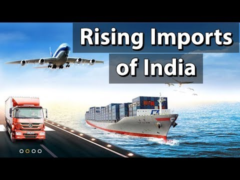 Rising Imports Of India - What Is Favourable Balance Of Trade? - Current Affairs 2018