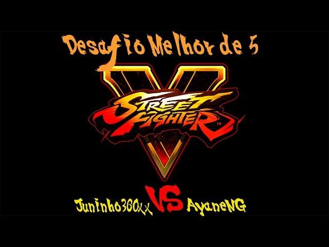 Street Fighter V - Desafio Melhor de 5 Juninho360xx vs AyaneNG