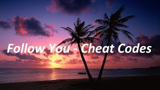 Follow You Cheat Codes Lyrics