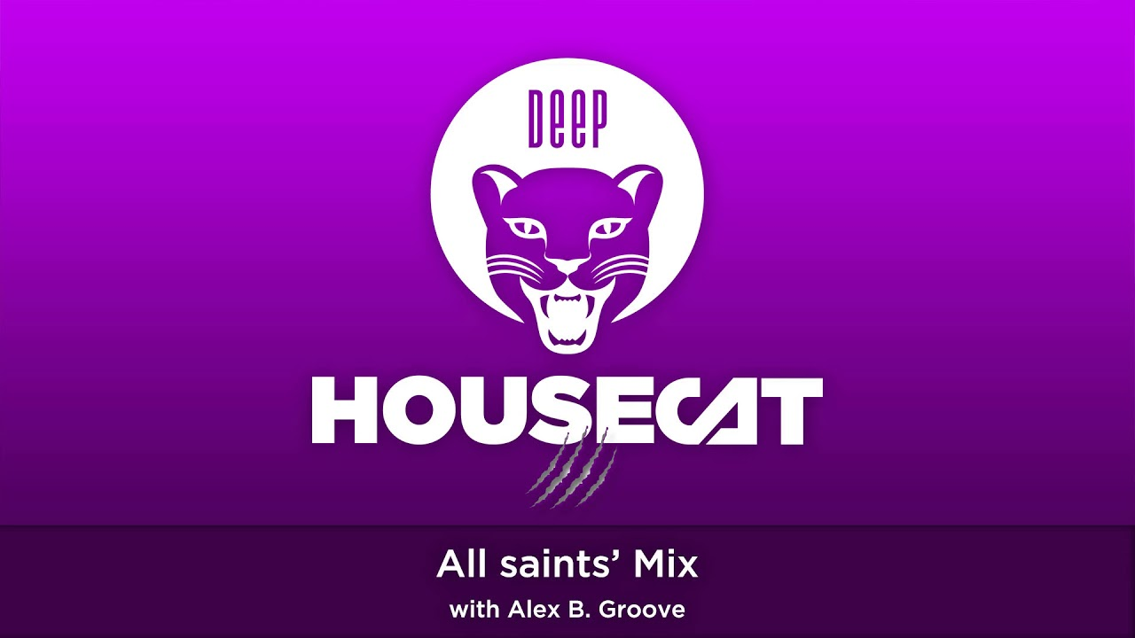 Deep House Cat Show – All saints' Mix - with Alex B. Groove // incl. free download