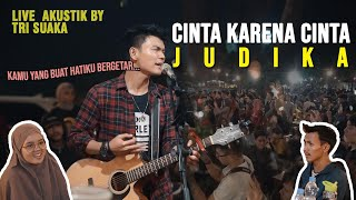 Download CINTA KARENA CINTA - JUDIKA LIRIK LIVE AKUSTIK COVER BY TRI SUAKA