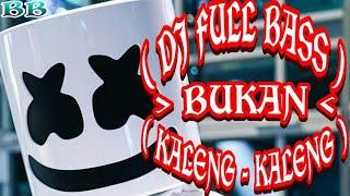 DJ FULL BASS ( BUKAN  KALENG - KALENG )